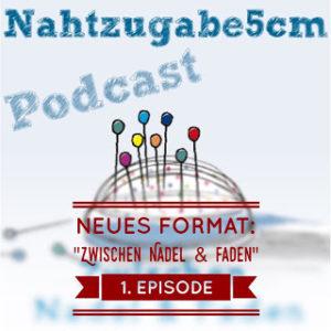 """1. Folge vom """"Nadel & Faden""""-Podcast, der kleinen Schwester vom Nahtzugabe5cm-Podcast"""