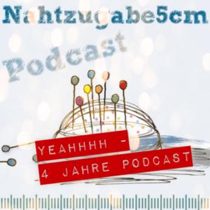 Podcastepisode Nr. 24: Jubiläum – 4 Jahre Nahtzugabe5cm Podcast – yeah